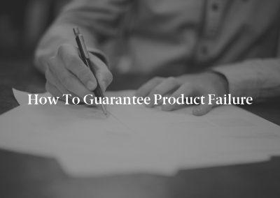 How to Guarantee Product Failure