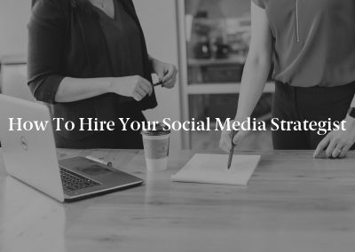 How to Hire Your Social Media Strategist