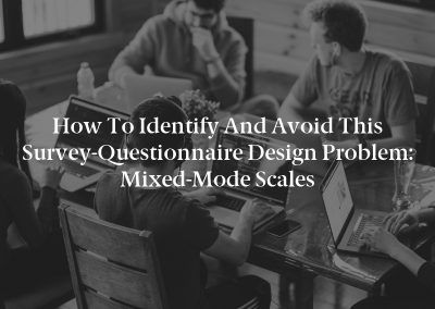 How to Identify and Avoid This Survey-Questionnaire Design Problem: Mixed-Mode Scales
