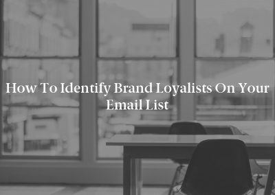 How to Identify Brand Loyalists on Your Email List