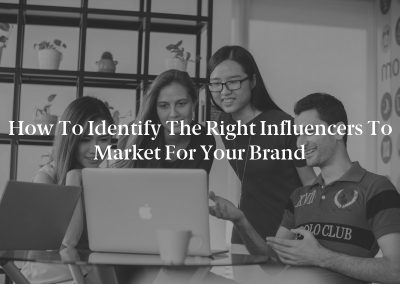 How to Identify the Right Influencers to Market for Your Brand