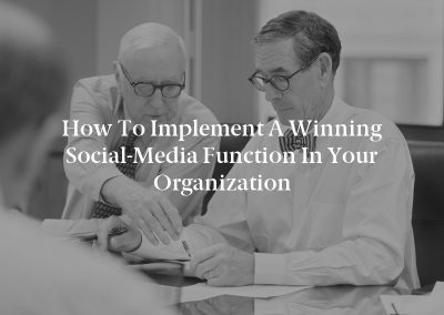How to Implement a Winning Social-Media Function in Your Organization
