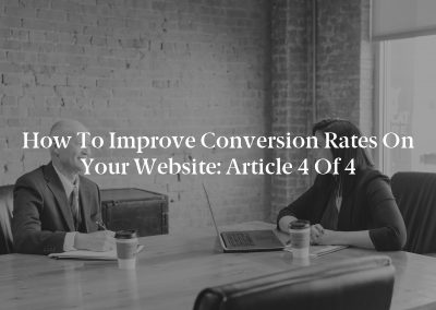 How to Improve Conversion Rates on Your Website: Article 4 of 4