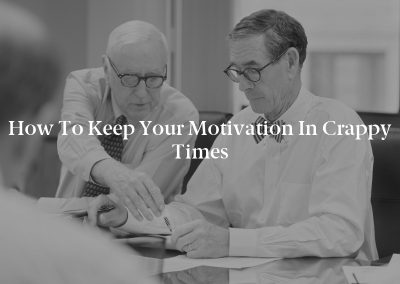 How To Keep Your Motivation in Crappy Times
