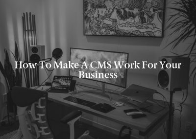 How to Make a CMS Work for Your Business
