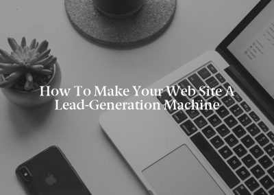 How to Make Your Web Site a Lead-Generation Machine