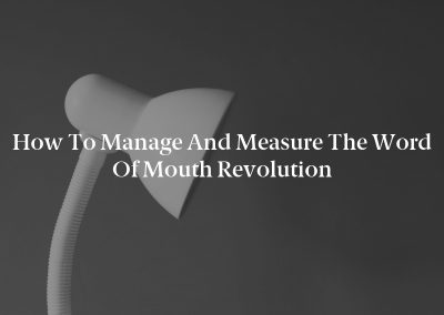 How to Manage and Measure the Word of Mouth Revolution