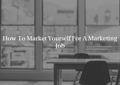 How to Market Yourself for a Marketing Job