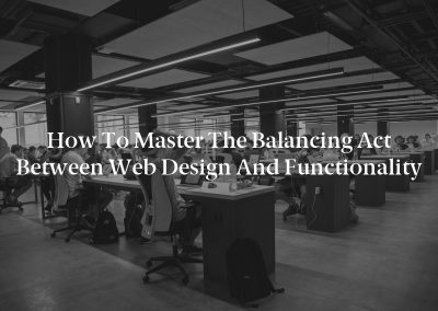 How to Master the Balancing Act Between Web Design and Functionality