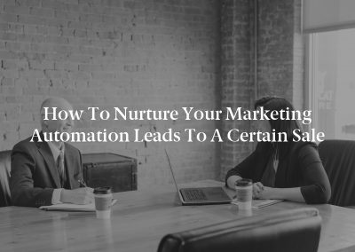 How to Nurture Your Marketing Automation Leads to a Certain Sale