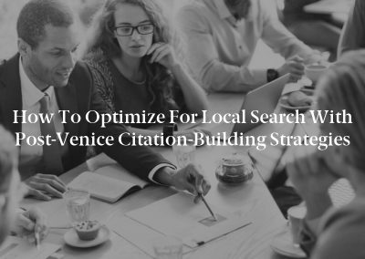 How to Optimize for Local Search With Post-Venice Citation-Building Strategies