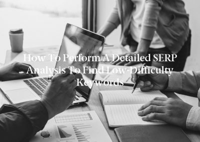 How to Perform a Detailed SERP Analysis to Find Low-Difficulty Keywords
