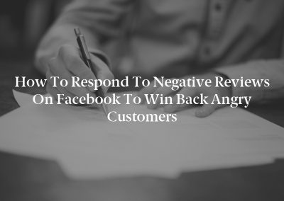 How to Respond to Negative Reviews on Facebook to Win Back Angry Customers