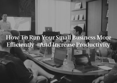 How to Run Your Small Business More Efficiently – and Increase Productivity