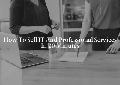 How to Sell IT and Professional Services in 20 Minutes