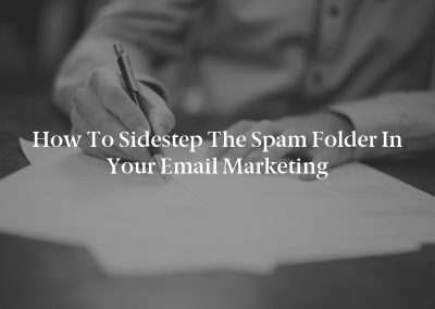 How to Sidestep the Spam Folder in Your Email Marketing