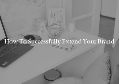 How To Successfully Extend Your Brand