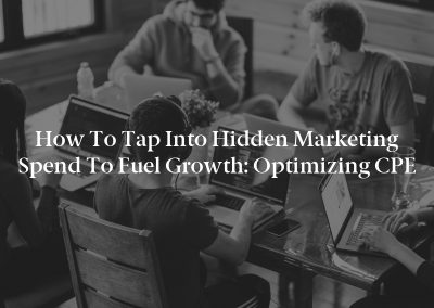 How to Tap Into Hidden Marketing Spend to Fuel Growth: Optimizing CPE