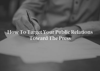 How to Target Your Public Relations Toward the Press