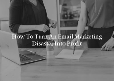 How to Turn an Email Marketing Disaster Into Profit