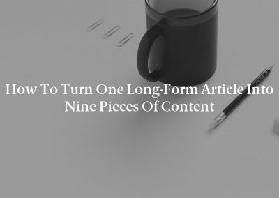 How to Turn One Long-Form Article Into Nine Pieces of Content