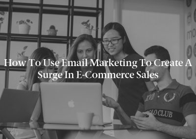 How to Use Email Marketing to Create a Surge in E-Commerce Sales