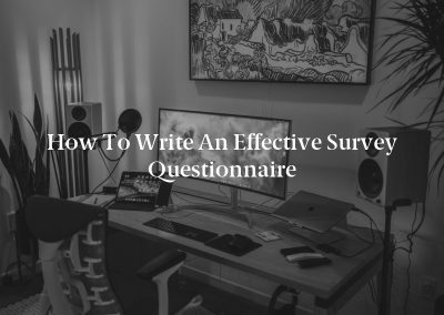 How to Write an Effective Survey Questionnaire