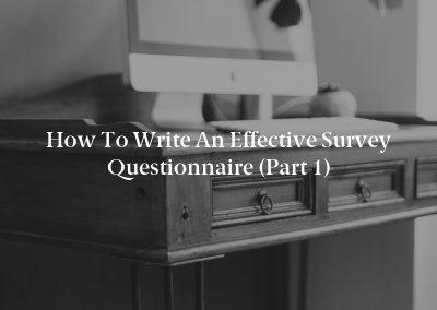 How to Write an Effective Survey Questionnaire (Part 1)