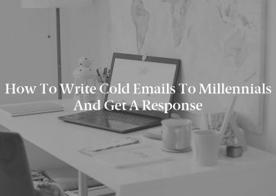 How to Write Cold Emails to Millennials and Get a Response