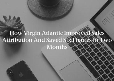 How Virgin Atlantic Improved Sales Attribution and Saved Six Figures in Two Months