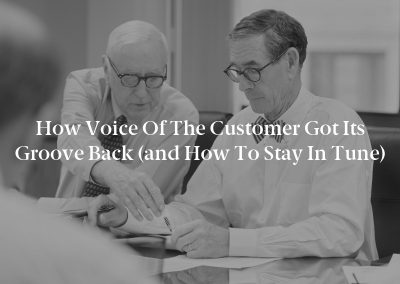 How Voice of the Customer Got Its Groove Back (and How to Stay in Tune)