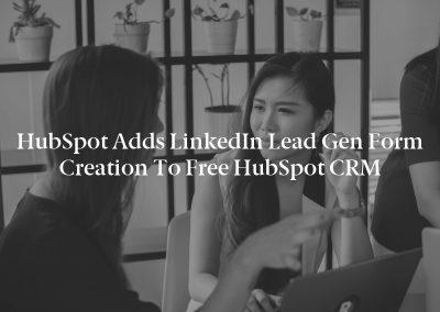 HubSpot Adds LinkedIn Lead Gen Form Creation to Free HubSpot CRM