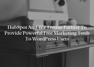 HubSpot and WP Engine Partner to Provide Powerful Free Marketing Tools to WordPress Users