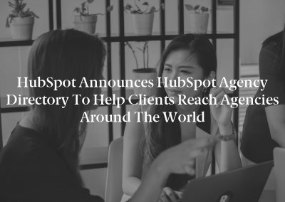 HubSpot Announces HubSpot Agency Directory to Help Clients Reach Agencies Around the World