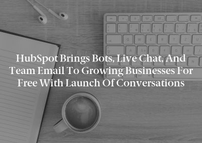 HubSpot Brings Bots, Live Chat, and Team Email to Growing Businesses for Free with Launch of Conversations