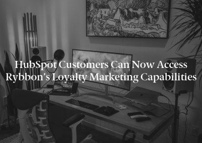 HubSpot Customers Can Now Access Rybbon's Loyalty Marketing Capabilities