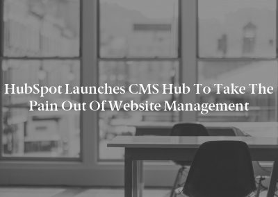 HubSpot Launches CMS Hub to Take the Pain out of Website Management