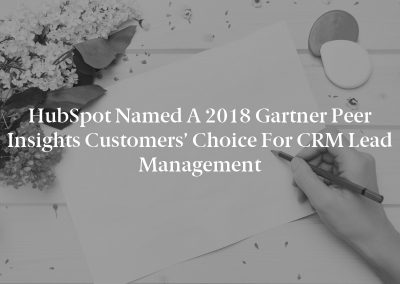 HubSpot Named a 2018 Gartner Peer Insights Customers' Choice for CRM Lead Management