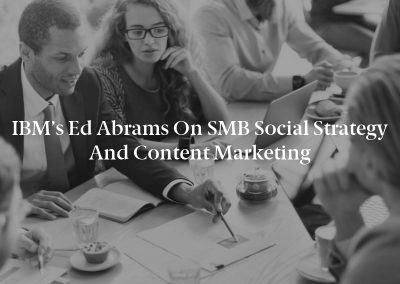 IBM's Ed Abrams on SMB Social Strategy and Content Marketing