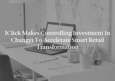 iClick Makes Controlling Investment in Changyi to Accelerate Smart Retail Transformation