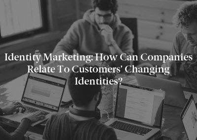 Identity Marketing: How Can Companies Relate to Customers' Changing Identities?