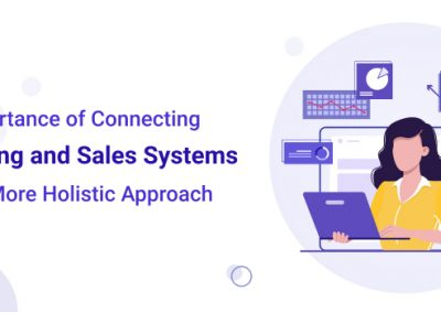 Importance of Connecting Marketing and Sales Systems for a More Holistic Approach