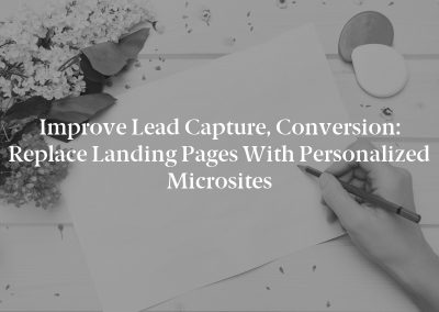 Improve Lead Capture, Conversion: Replace Landing Pages with Personalized Microsites