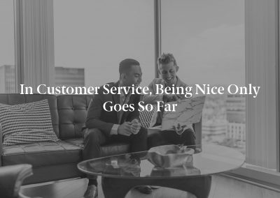 In Customer Service, Being Nice Only Goes So Far