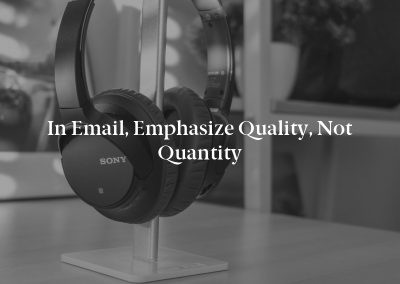 In Email, Emphasize Quality, not Quantity