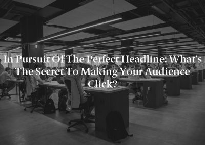 In Pursuit of the Perfect Headline: What's the Secret to Making Your Audience Click?