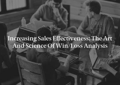 Increasing Sales Effectiveness: The Art and Science of Win/Loss Analysis