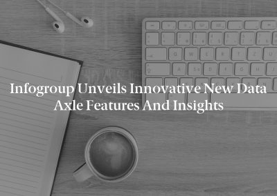 Infogroup Unveils Innovative New Data Axle Features and Insights