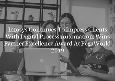 Infosys Continues to Impress Clients with Digital Process Automation; Wins Partner Excellence Award at PegaWorld 2019