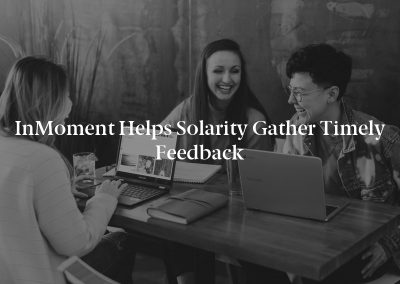 InMoment Helps Solarity Gather Timely Feedback
